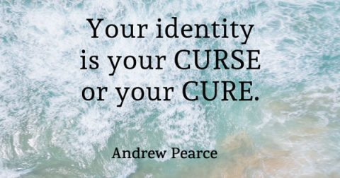 Your identity is your CURSE or your CURE?